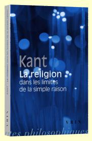 Kant La religion dans les limites de la simple raison VRIN.fr