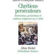 Compte-rendu du collectif Chrétiens persécuteurs. Destructions, exclusions, violences religieuses au IVe siècle
