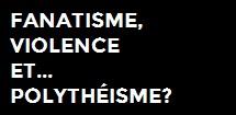 Fanatisme, violence et polythéisme