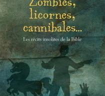 Zombie, licornes, cannibales… Les Récits insolites de la Bible de Sébastien Doane
