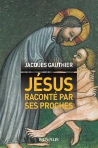 Jacques Gauthier - Jésus racontés par ses proches