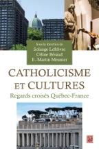 Catholicisme et cultures. Regards croisés Québec-France