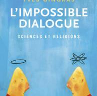 Compte-rendu du livre «L'impossible dialogue. Sciences et Religions» d'Yves Gingras