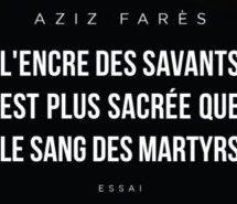 Compte-rendu du livre « L'encre des savants est plus sacrée que le sang des martyrs » d'Aziz Farès