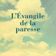 Compte-rendu du livre «L'Évangile de la paresse» de François Nault