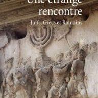 Compte rendu du livre «Une étrange rencontre: Juifs, Grecs et Romains» de Nathalie Cohen