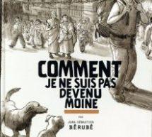 Compte rendu de la bande dessinée «Comment je ne suis pas devenu moine» de Jean-Sébastien Bérubé