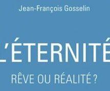Jean-François Gosselin | L'Éternité, rêve ou réalité?