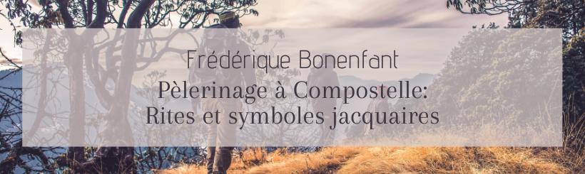 Visuel - Frédérique Bonenfant - Pèlerinage à Compostelle: Rites et symboles jacquaires